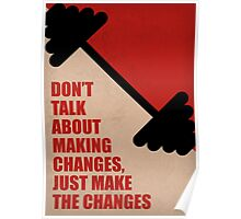 Don't Talk About Making Changes, Just Make The Changes Corporate Start-up Quotes Poster