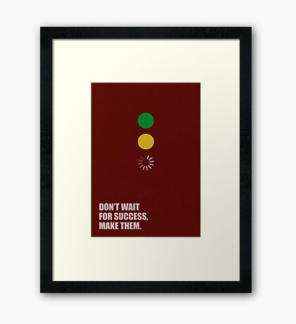 Don't Wait For Success, Make Them - Corporate Start-Up Quotes Framed Print
