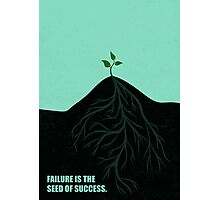 Failure Is The Seed Of Success - Corporate Start-Up Quotes Photographic Print