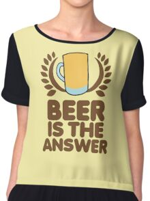 Beer is the ANSWER! with a wreath and BEER JUG Chiffon Top