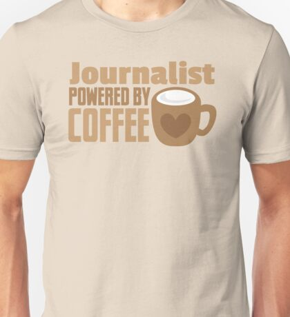 Journalist powered by coffee Unisex T-Shirt