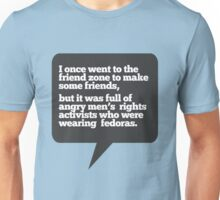 I went to the friend zone once... Unisex T-Shirt