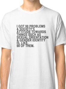 I got 99 problems Classic T-Shirt