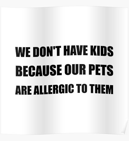Pets Allergic To Kids Poster