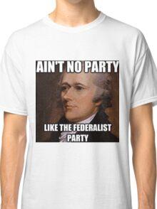 Ain't No Party Hamilton Meme Merch  Classic T-Shirt