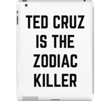 TED CRUZ IS THE ZODIAC KILLER iPad Case/Skin