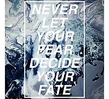 Never let your fear decide your fate. Photographic Print