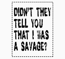 Didn't they tell you i was a savage? Women's Fitted Scoop T-Shirt
