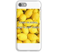 Ashes to ashes, dust to side chicks iPhone Case/Skin