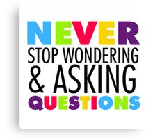 Text Quotes Sayings Never Stop Asking Questions Canvas Print