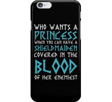 Viking Who wants a Princess When You Can Have A Shieldmaiden iPhone Case/Skin