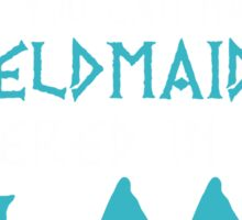 Viking Who wants a Princess When You Can Have A Shieldmaiden Sticker