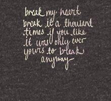 break my heart Unisex T-Shirt