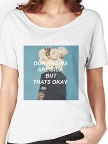 our brains are sick but that's okay Women's Relaxed Fit T-Shirt