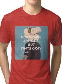 our brains are sick but that's okay Tri-blend T-Shirt