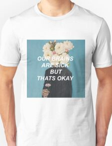 our brains are sick but that's okay Unisex T-Shirt