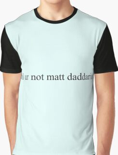 lol ur not matt daddario. Graphic T-Shirt
