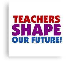 Text Quotes Teachers Shape Our Future Canvas Print