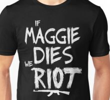 If Maggie dies we riot - The walking dead Unisex T-Shirt