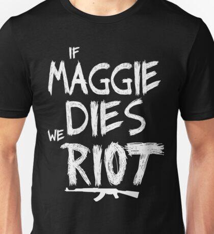 If Maggie dies we riot - The walking dead Unisex T-Shirt