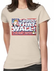 Build That Wall  Trump 2016 Womens Fitted T-Shirt