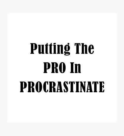 Procrastinate Photographic Print