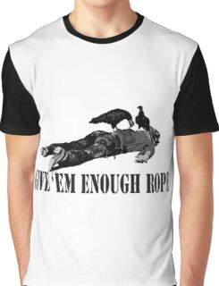 Give 'em enough rope Graphic T-Shirt