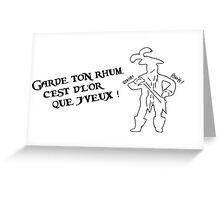 Garde ton rhum (inspiré par l'attraction Pirates de Caraïbes) Greeting Card