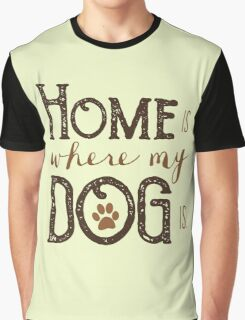 Home is where my dog is - Typography Graphic T-Shirt