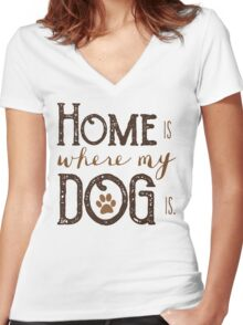 Home is where my dog is - Typography Women's Fitted V-Neck T-Shirt