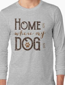 Home is where my dog is - Typography Long Sleeve T-Shirt
