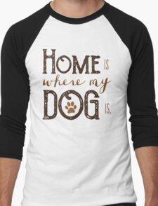 Home is where my dog is - Typography Men's Baseball ¾ T-Shirt