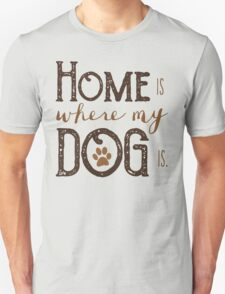 Home is where my dog is - Typography Unisex T-Shirt
