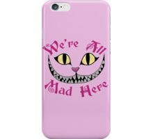 We're All Mad Here - Alice in Wonderland Quote iPhone Case/Skin
