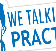 We talkin' bout practice Sticker