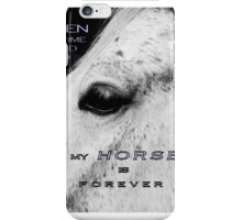 "MESSAGE PIECE: ""Men come & go/My HORSE is forever"" iPhone Case/Skin"