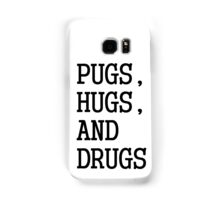 Pugs, Hugs, and Drugs Samsung Galaxy Case/Skin