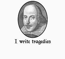 I Write Tragedies Unisex T-Shirt