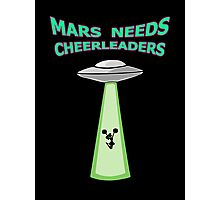 MARS NEEDS CHEERLEADERS Photographic Print