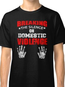 BREAKING THE SILENCE DOMESTIC VIOLENCE Classic T-Shirt