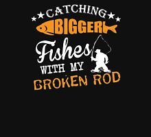 CATCHING BIGGER FISHES WITH MY BROKEN ROD Unisex T-Shirt