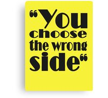 you choose the wrong side Canvas Print