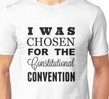 I Was Chosen for the Constitutional Convention Unisex T-Shirt
