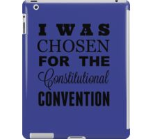 I Was Chosen for the Constitutional Convention iPad Case/Skin