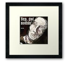Yep, got nothin'... Framed Print