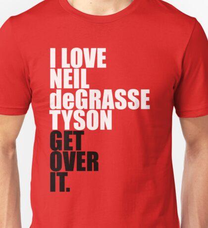 I love Neil deGrasse Tyson (get over it) Unisex T-Shirt