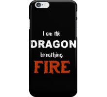 I am the Dragon Breathing FIRE iPhone Case/Skin