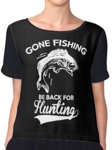 GONE FISHING BE BACK FOR HUNTING Chiffon Top