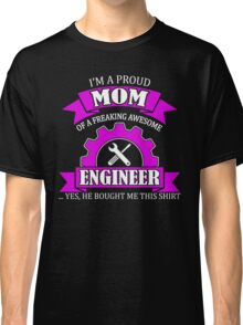 I'm A Proud Mom Of A Freaking Awesome Engineer  Classic T-Shirt