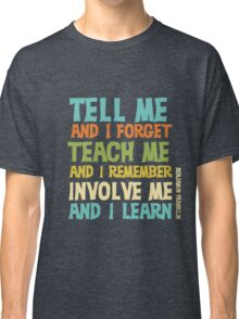 Educational Text Quote Involve Me Classic T-Shirt